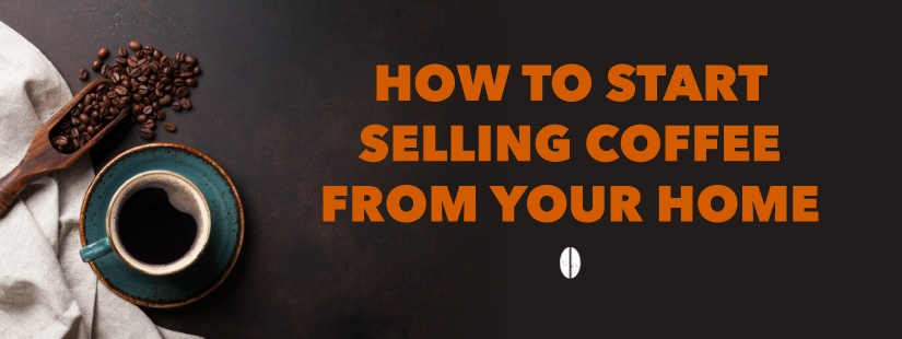 How To Start Selling Coffee Online 10 Steps To Follow