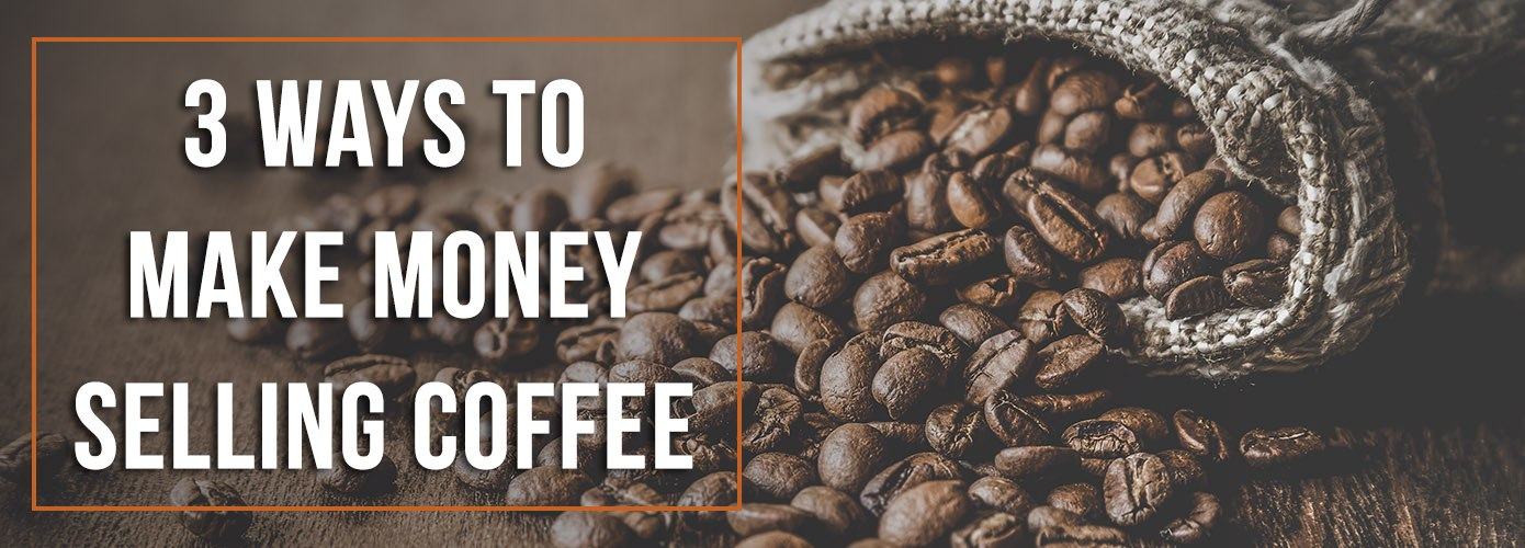 3 Ways To Make Money Selling Coffee How To Sell Coffee