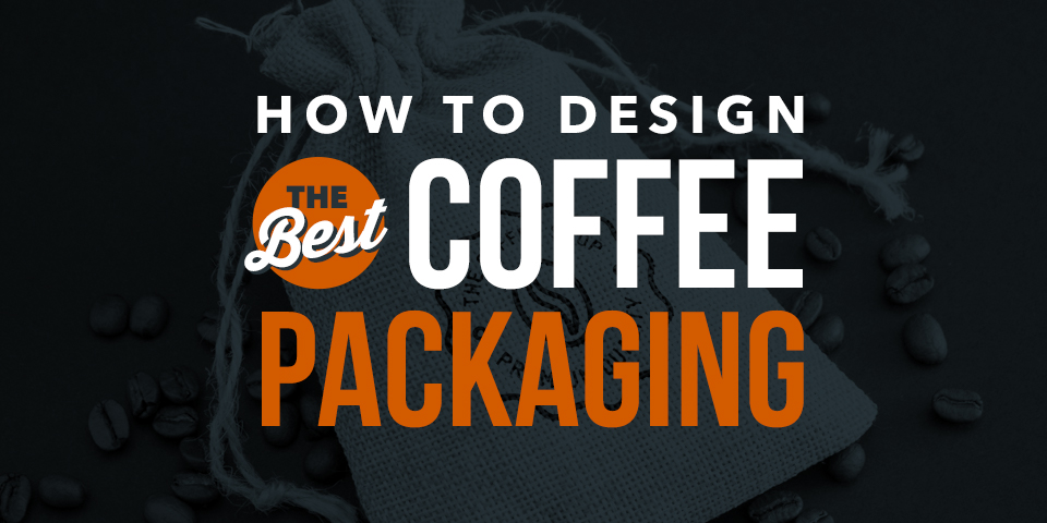 Best Coffee Packaging 2019 How to Design the Best Coffee Packaging | Coffee Branding