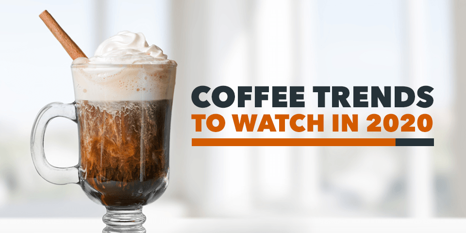 Coffee Trends to Watch in 2020 - 8 New Coffee Trends